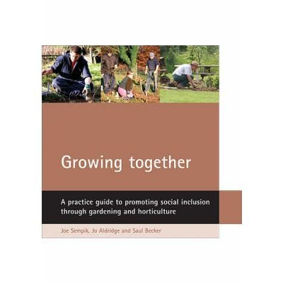 [(Growing Together: A Practical Guide to Promoting Social Inclusion Through Gardening and Horticulture)] [Author: Joe Sempik] published on (May, 2005) par Joe Sempik
