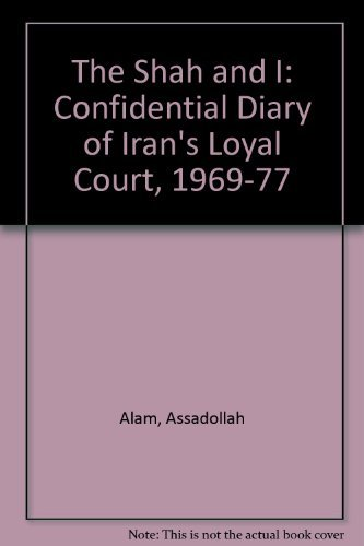 The Shah and I: Confidential Diary of Iran's Loyal Court, 1969-77 by Assadollah Alam (1991-12-31)