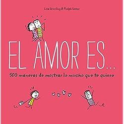 El amor es... 500 maneras de mostrar lo mucho que te quiero