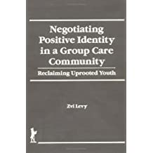 Negotiating Positive Identity in a Group Care Community: Reclaiming Uprooted Youth