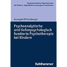Psychoanalytische und tiefenpsychologisch fundierte Psychotherapie bei Kindern (Psychodynamische Psychotherapie mit Kindern, Jugendlichen und jungen Erwachsenen ... Praxis und Anwendungen im 21. Jahrhundert)