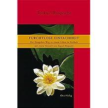 Furchtlose Einfachheit: Der Dzogchen Weg zu einem Leben in Freiheit