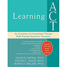 [(Learning Act: An Acceptance & Commitment Therapy Skills-Training Manual for Therapists)] [Author: Jason B. Luoma] published on (November, 2007)