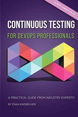 Continuous Testing for DevOps Professionals: A Practical Guide From Industry Experts (Testing Mobile)