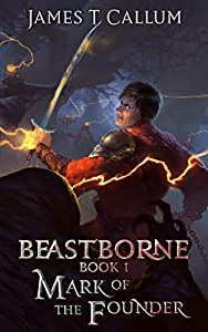 Beastborne: Mark of the Founder: An Epic Portal Fantasy LitRPG Saga (Beastborne Chronicles, Book 1) (English Edition)