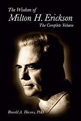 The Wisdom of Milton H Erickson: Complete Volume