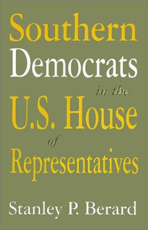 Southern Democrats in the U.S. House of Representatives (Congressional Studies Series, V. 2) por S.P. Berard