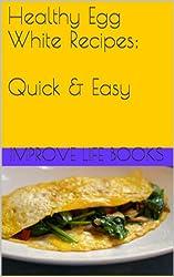 Healthy Egg White Recipes;  Quick (English Edition)