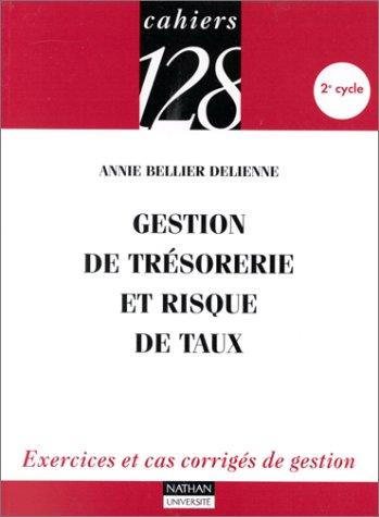 Gestion de trésorerie et risque de taux : Exercices et cas corrigés de gestion, 2e cycle par Annie Bellier Delienne