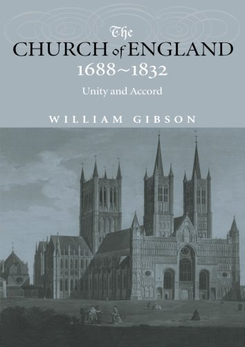The Church of England 1688-1832: Unity and Accord by Dr William Gibson (2000-11-04)