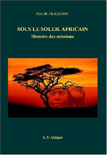 Histoire des missions (3 volumes): Amérique et Océanie, Asie, Afrique