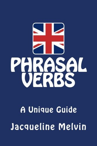 Phrasal Verbs: A Unique Guide