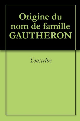 Origine du nom de famille GAUTHERON (Oeuvres courtes) par Youscribe