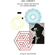 Jaki Liebezeit: The Life, Theory and Practice of a Master Drummer (English Edition)