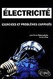 Electricité - Exercices et problèmes corrigés, Classes prépaparatoires scientifiques MPSI, PCSI, PTSI