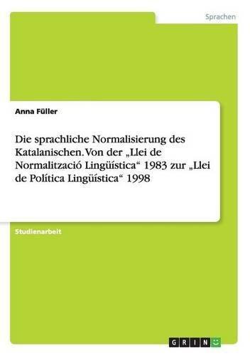 """Die sprachliche Normalisierung des Katalanischen. Von der Llei de Normalització Lingüística 1983 zur """"Llei de Política Lingüística 1998"""