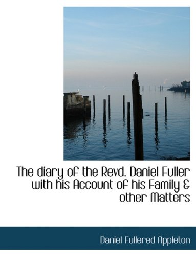 The diary of the Revd. Daniel Fuller with his Account of his Family & other Matters