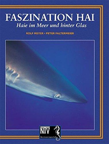 Faszination Hai: Haie im Meer und hinter Glas (NTV Meerwasseraquaristik) -