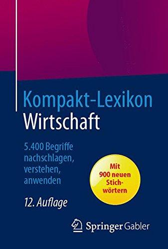 Kompakt-Lexikon Wirtschaft: 5.400 Begriffe nachschlagen, verstehen, anwenden