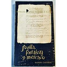 SEVILLA, FORTALEZA Y MERCADO. Las tierras, las gentes y la administración de la ciudad en el siglo XIV