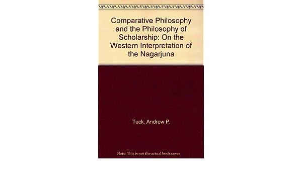 Comparative Philosophy and the Philosophy of Scholarship: On the Western Interpretation of Nagarjuna