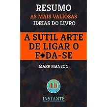 A Sutil Arte de Ligar o F*da-se - Mark Manson - Resumo: As ideias mais valiosas do livro (Portuguese Edition)