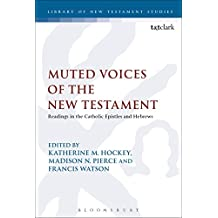 Muted Voices of the New Testament: Readings in the Catholic Epistles and Hebrews