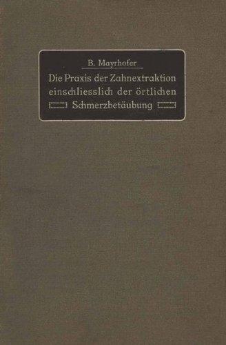 Die Praxis der Zahnextraktion einfchließlich der örtlichen Schmerzbetäubung: Kurzgefaßtes Lehrbuch für Ärzte, Zahnärzte und Studierende by B. Mayrhofer (2013-10-04)