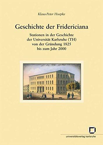 Geschichte der Fridericiana: Stationen in der Geschichte der Universität Karlsruhe (TH) von der Gründung 1825 bis zum Jahr 2000 (Veröffentlichungen aus dem Universitätsarchiv Karlsruhe)