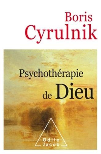 Psychothérapie de Dieu / Boris Cyrulnik | Cyrulnik, Boris. Auteur