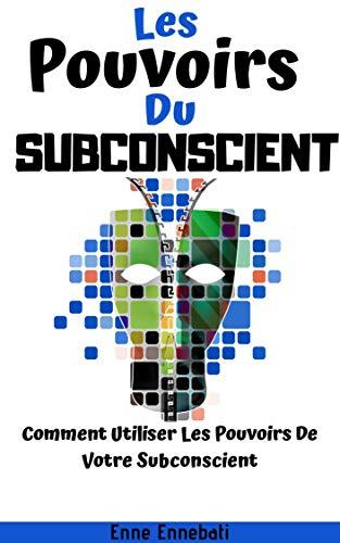 Couverture du livre Subconscient : Les Pouvoirs Du Subconscient: Comment Utiliser Les Pouvoirs De Votre Subconscient