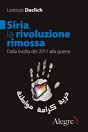 Siria, la rivoluzione rimossa: Dalla rivolta del 2011 alla guerra (Sulla frontiera)