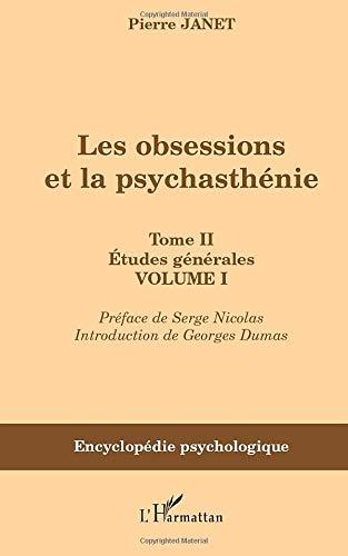 Les obsessions et la psychasthénie: Tome II Etudes générales - Volume I
