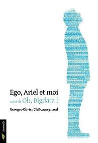 Ego, Ariel et moi suivi de Oh, Bigdata ! par Georges-Olivier Châteaureynaud