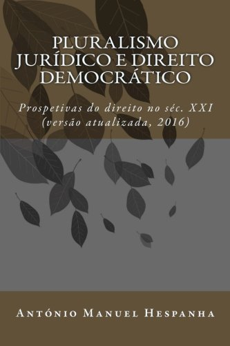 Pluralismo jurídico e direito democrático: Prospetivas do direito no séc. XXI por António Manuel Hespanha