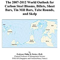 The 2007-2012 World Outlook for Carbon Steel Blooms, Billets, Sheet Bars, Tin Mill Bars, Tube Rounds, and Skelp - 2008 Billet