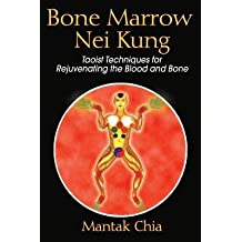 [(Bone Marrow Nei Kung: Taoist Techniques for Rejuvenating the Blood and Bone)] [Author: Mantak Chia] published on (November, 2006)