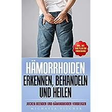 Hämorrhoiden erkennen, behandeln und heilen: Jucken beenden und Hämorrhoiden vorbeugen (Inkl. 365 Tage Plan zur Vorbeugung) (German Edition)