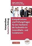 Erfolgreich im Beruf: Kompaktwissen und Prüfungsfragen für den/die Fachwirt/-in im Gesundheits- und Sozialwesen: Kompend
