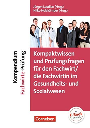 Erfolgreich im Beruf - Fach- und Studienbücher: Kompaktwissen und Prüfungsfragen für den/die Fachwirt/-in im Gesundheits- und Sozialwesen: Kompendium Fachwirte-Prüfung