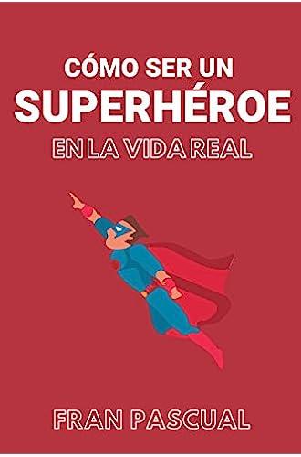 Cómo ser un superhéroe en la vida real
