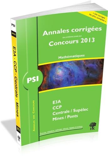 Annales des Concours 2013, PSI Mathmatiques, corrigs de Mines, Centrale, CCP, e3a
