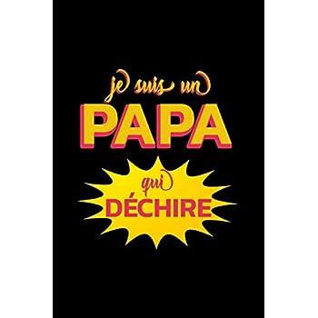 JE SUIS UN PAPA QUI DÉCHIRE: Un carnet de notes drôle pour un super papa | 110 pages, ligné | 15.24x22.86 cm |