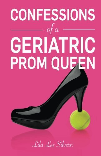 Confessions of a Geriatric Prom Queen by Ms Lila Lee Silvern (2014-07-14)