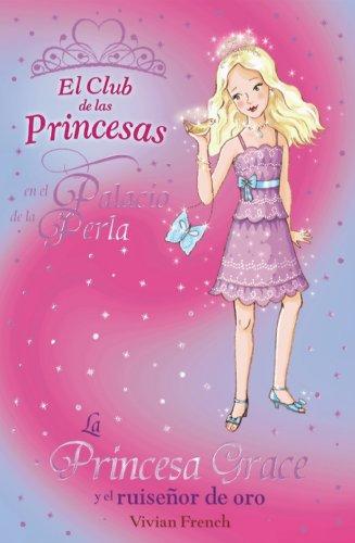 La Princesa Grace y el ruiseñor de oro (Literatura Infantil (6-11 Años) - El Club De Las Princesas)