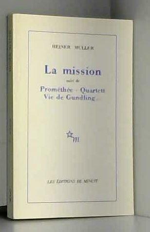 La Mission. (suivi de) Prométhée. Vie de Gundling. Quartett : [Ivry-sur-Seine, Théâtre des Quartiers d'Ivry, 21 avril 1982], [Paris, Théâtre de l'est parisien, 13 avril 1982]