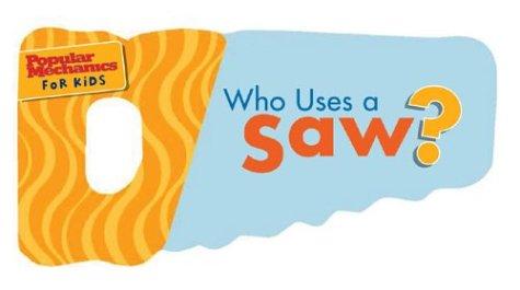 (Who Uses a Saw?: Swish,Swish. Whoosh,Whoosh (Popular Mechanics for Kids))