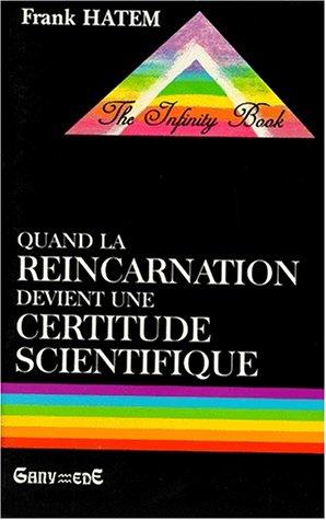Quand la réincarnation devient une certitude scientifique par Frank Hatem