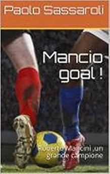 Mancio goal !: Roberto Mancini  -  Un grande campione (Italian Edition) by [Paolo Sassaroli]