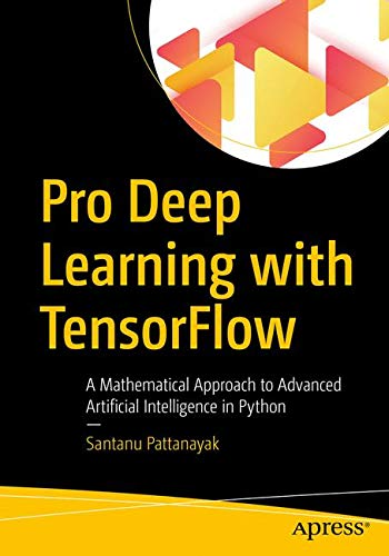 Pro Deep Learning with TensorFlow: A Mathematical Approach to Advanced Artificial Intelligence in Python par Santanu Pattanayak